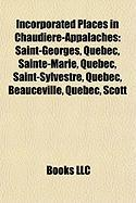 Incorporated Places in Chaudi Re-Appalaches: Saint-Georges, Quebec, Sainte-Marie, Quebec, Saint-Sylvestre, Quebec, Beauceville, Quebec, Scott