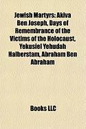 Jewish Martyrs: Akiva Ben Joseph, Days of Remembrance of the Victims of the Holocaust, Yekusiel Yehudah Halberstam, Abraham Ben Abraha