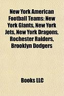 New York American Football Teams: New York Giants, New York Jets, New York Dragons, Rochester Raiders, Brooklyn Dodgers