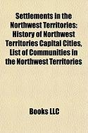Settlements in the Northwest Territories: History of Northwest Territories Capital Cities, List of Communities in the Northwest Territories
