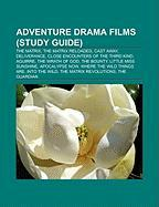 Adventure Drama Films (Study Guide): The Matrix, the Matrix Reloaded, Cast Away, Deliverance, Close Encounters of the Third Kind, Aguirre