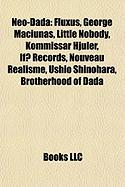 Neo-Dada: Fluxus, George Maciunas, Little Nobody, Kommissar Hjuler, If? Records, Nouveau Réalisme, Ushio Shinohara, Brotherhood of Dada