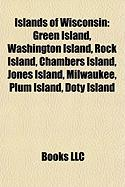 Islands of Wisconsin: Green Island, Washington Island, Rock Island, Chambers Island, Jones Island, Milwaukee, Plum Island, Doty Island