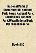 National Parks of Cameroon: Nki National Park, Korup National Park, Boumba Bek National Park, Waza National Park, Dja Faunal Reserve