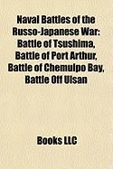 Naval Battles of the Russo-Japanese War: Battle of Tsushima, Battle of Port Arthur, Battle of Chemulpo Bay, Battle Off Ulsan