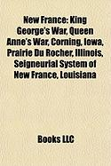 New France: King George's War, Queen Anne's War, Corning, Iowa, Prairie Du Rocher, Illinois, Seigneurial System of New France, Lou
