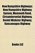 New Hampshire Highways: New Hampshire Highway System, Mammoth Road, Circumferential Highway, Daniel Webster Highway, Kancamagus Highway