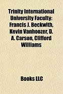 Trinity International University Faculty: Francis J. Beckwith, Kevin Vanhoozer, D. A. Carson, Clifford Williams