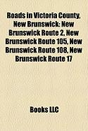 Roads in Victoria County, New Brunswick: New Brunswick Route 2, New Brunswick Route 105, New Brunswick Route 108, New Brunswick Route 17