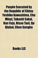 People Executed by the Republic of China: Yoshiko Kawashima, Chu Minyi, Takashi Sakai, Han Fuju, Hisao Tani, Qu Qiubai, Chen Gongbo