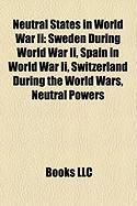 Neutral States in World War II: Sweden During World War II, Spain in World War II, Switzerland During the World Wars, Neutral Powers