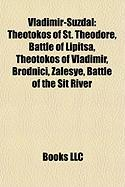Vladimir-Suzdal: Theotokos of St. Theodore, Battle of Lipitsa, Theotokos of Vladimir, Brodnici, Zalesye, Battle of the Sit River