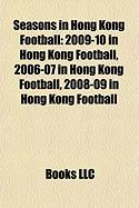Seasons in Hong Kong Football: 2009-10 in Hong Kong Football, 2006-07 in Hong Kong Football, 2008-09 in Hong Kong Football