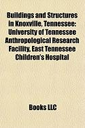 Buildings and Structures in Knoxville, Tennessee: University of Tennessee Anthropological Research Facility, East Tennessee Children's Hospital