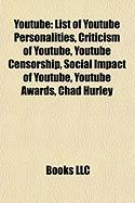 Youtube: List of Youtube Personalities, Criticism of Youtube, Youtube Censorship, Social Impact of Youtube, Youtube Awards, Cha