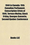 1944 in Canada: 19th Canadian Parliament, Conscription Crisis of 1944, Terrace Mutiny, Black Friday, Georges Guenette, Second Quebec C