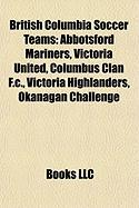 British Columbia Soccer Teams: Abbotsford Mariners, Victoria United, Columbus Clan F.C., Victoria Highlanders, Okanagan Challenge