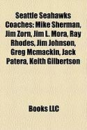 Seattle Seahawks Coaches: Mike Sherman, Jim Zorn, Jim L. Mora, Ray Rhodes, Jim Johnson, Greg McMackin, Jack Patera, Keith Gilbertson