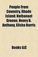 People from Coventry, Rhode Island: Nathanael Greene, Henry B. Anthony, Elisha Harris
