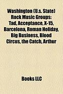 Washington (U.S. State) Rock Music Groups: Tad, Acceptance, X-15, Barcelona, Roman Holiday, Big Business, Blood Circus, the Catch, Arthur
