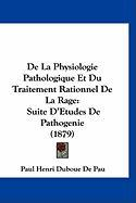de La Physiologie Pathologique Et Du Traitement Rationnel de La Rage: Suite D'Etudes de Pathogenie (1879)