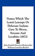 Names Which the Lenni Lennape or Delaware Indians Gave to Rivers, Streams and Localities (1872)