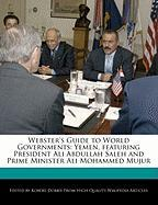 Webster's Guide to World Governments: Yemen, Featuring President Ali Abdullah Saleh and Prime Minister Ali Mohammed Mujur