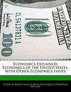 Economics Explained: Economics of the United States, with Other Economics Issues