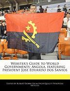 Webster's Guide to World Governments: Angola, Featuring President Jose Eduardo DOS Santos