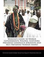 Webster's Guide to World Governments: Nigeria, Featuring President Goodluck Jonathan and Vice President Namadi Sambo