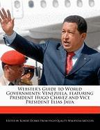 Webster's Guide to World Governments: Venezuela, Featuring President Hugo Chavez and Vice President Elias Jaua