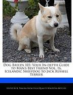 Dog Breeds 101: Your In-Depth Guide to Man's Best Friend Vol. 16, Icelandic Sheepdog to Jack Russell Terrier