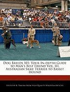 Dog Breeds 101: Your In-Depth Guide to Man's Best Friend Vol. III, Australian Silky Terrier to Basset Hound
