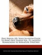 Dog Breeds 101: Your In-Depth Guide to Man's Best Friend Vol. 19, Lagotto Romagnolo to Miniature Pinscher