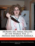 Murder 101: Serial Killers of the World, Vol. 2 - Mexico and South America