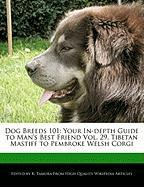 Dog Breeds 101: Your In-Depth Guide to Man's Best Friend Vol. 29, Tibetan Mastiff to Pembroke Welsh Corgi