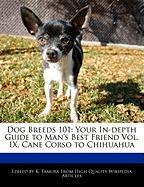 Dog Breeds 101: Your In-Depth Guide to Man's Best Friend Vol. IX, Cane Corso to Chihuahua
