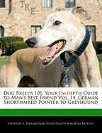 Dog Breeds 101: Your In-Depth Guide to Man's Best Friend Vol. 14, German Shorthaired Pointer to Greyhound