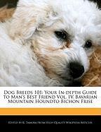 Dog Breeds 101: Your In-Depth Guide to Man's Best Friend Vol. IV, Bavarian Mountain Houndto Bichon Frise