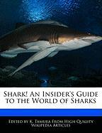 Shark! an Insider's Guide to the World of Sharks
