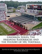 Gridiron Series: The Arkansas Razorbacks and the History of SEC Football