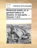Nocturnal Revels: Or, a General History of Dreams. in Two Parts. ... Volume 1 of 2