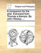 A Companion for the Altar. Extracted from Thomas a Kempis. by John Wesley, ...