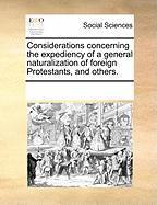 Considerations Concerning the Expediency of a General Naturalization of Foreign Protestants, and Others.