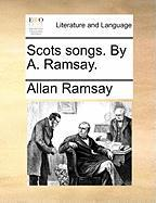 Scots Songs. by A. Ramsay.