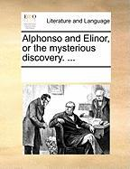 Alphonso and Elinor, or the Mysterious Discovery. ...