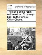 The Song of the Robin-Redbreast Turn'd Canary-Bird. to the Tune Of, Chivy-Chace.