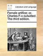 Female Artifice; Or, Charles F-X Outwitted. the Third Edition.