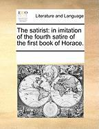 The Satirist: In Imitation of the Fourth Satire of the First Book of Horace.