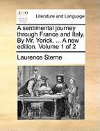 A Sentimental Journey Through France and Italy. by Mr. Yorick. ... a New Edition. Volume 1 of 2